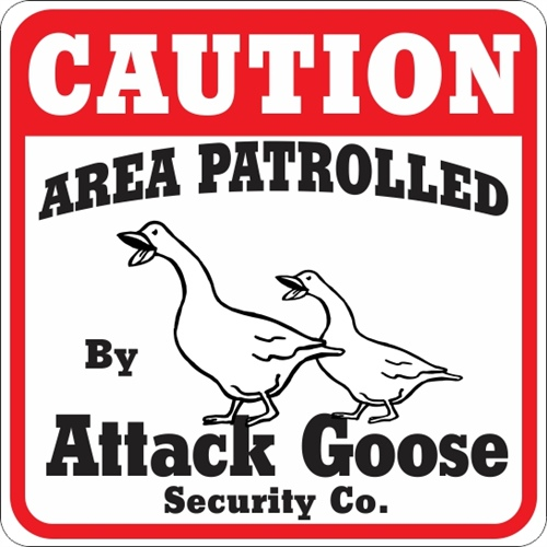 ATTACK GOOSE SIGN!